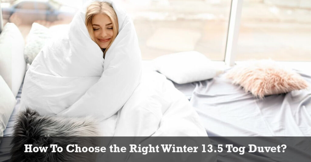 How To Choose the Right Winter 13.5 Tog Duvet